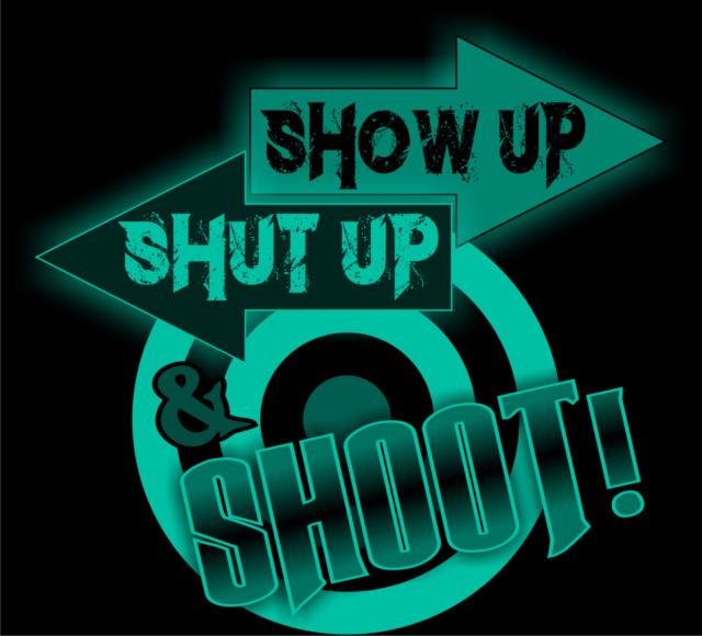 show up shut up n shoot. Black Bedroom Furniture Sets. Home Design Ideas